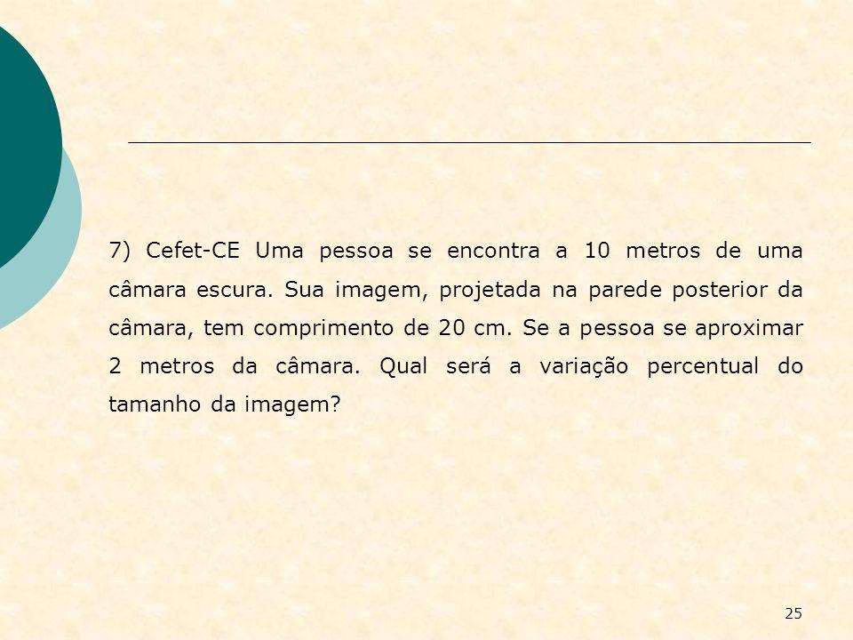 7) Cefet-CE Uma pessoa se encontra a 10 metros de uma câmara escura