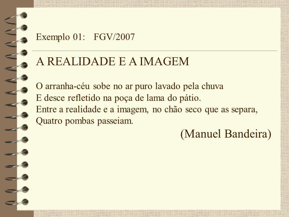 A REALIDADE E A IMAGEM (Manuel Bandeira) Exemplo 01: FGV/2007