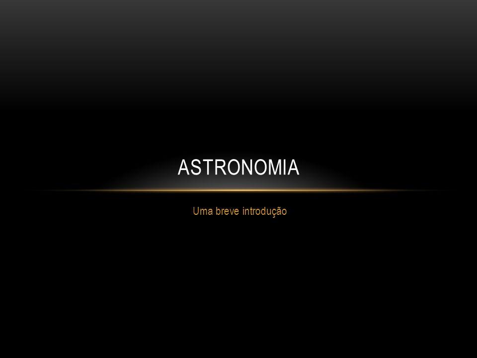 Astronomia Uma breve introdução