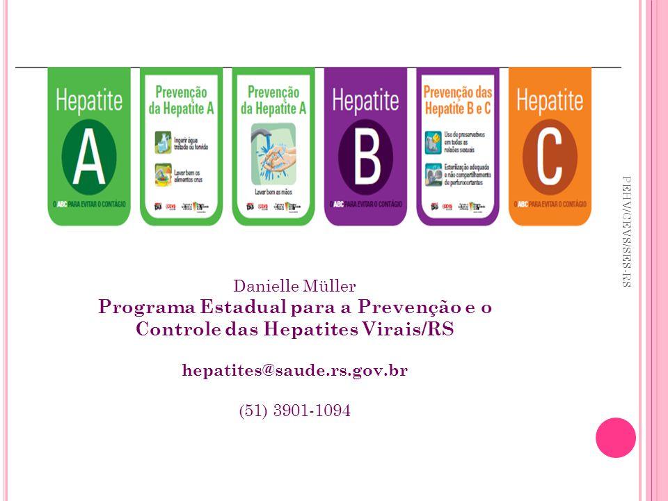 Danielle Müller Programa Estadual para a Prevenção e o Controle das Hepatites Virais/RS. hepatites@saude.rs.gov.br.