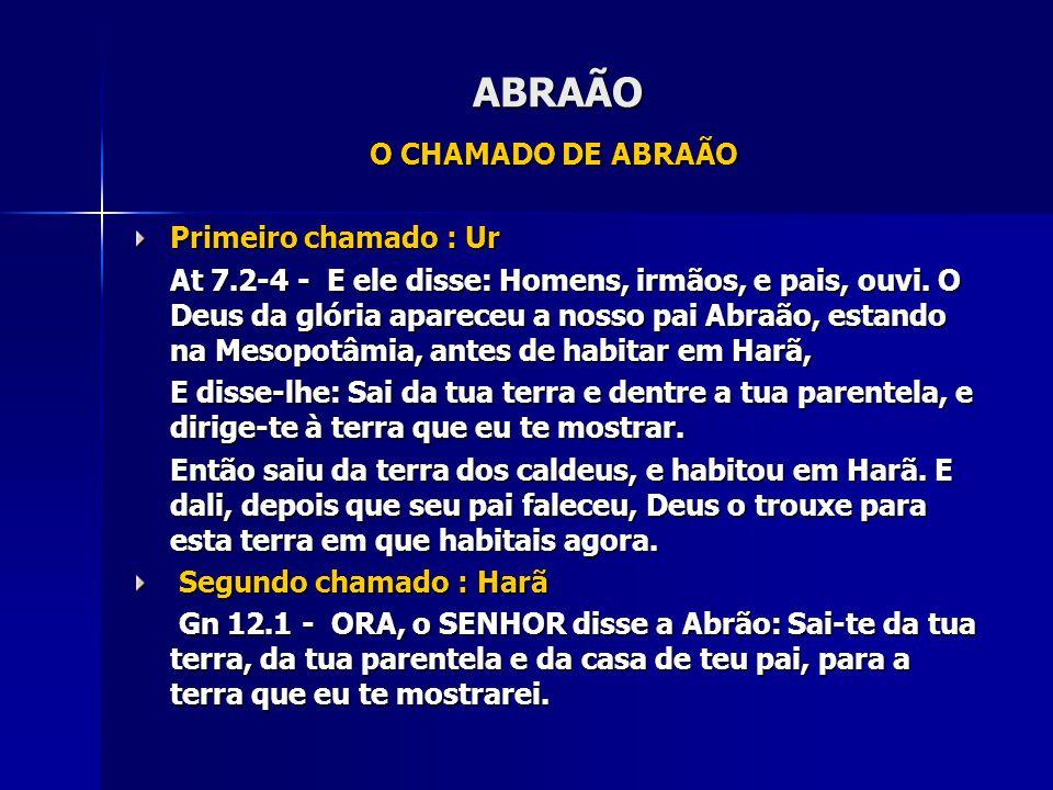 ABRAÃO O CHAMADO DE ABRAÃO Primeiro chamado : Ur