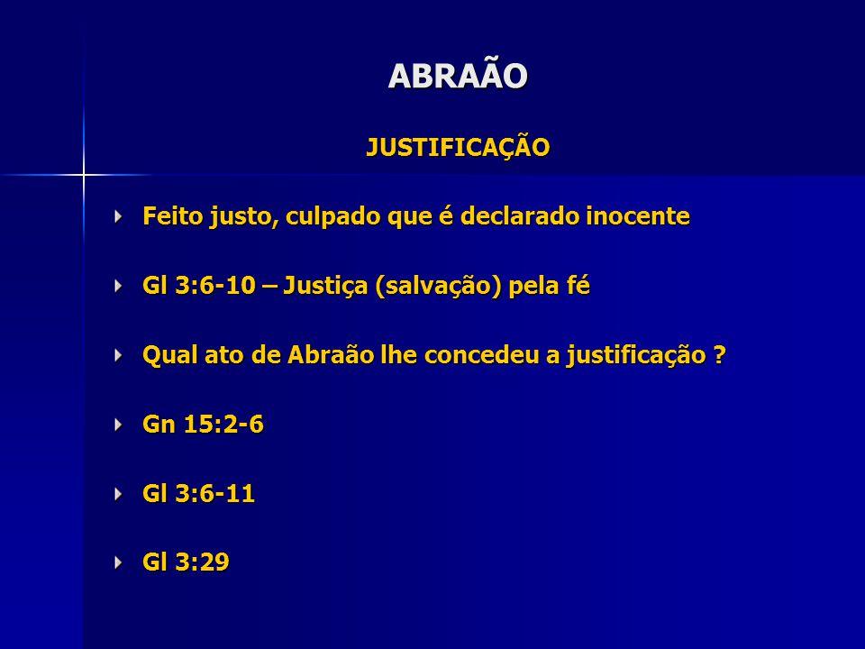 ABRAÃO JUSTIFICAÇÃO Feito justo, culpado que é declarado inocente