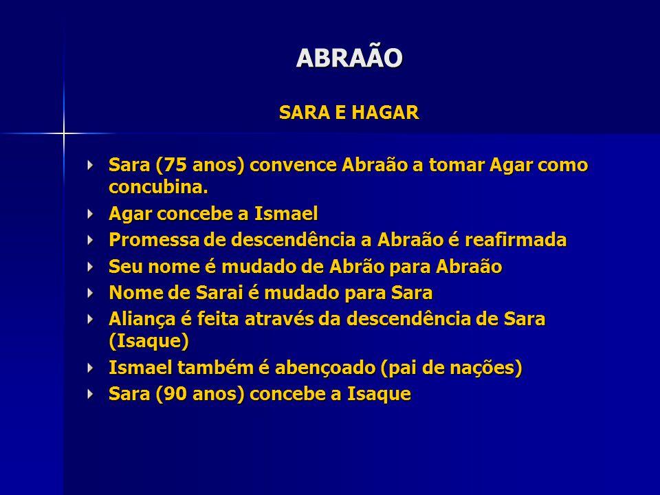 ABRAÃO SARA E HAGAR. Sara (75 anos) convence Abraão a tomar Agar como concubina. Agar concebe a Ismael.