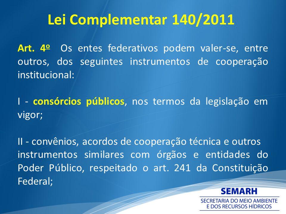 Lei Complementar 140/2011 Art. 4o Os entes federativos podem valer-se, entre outros, dos seguintes instrumentos de cooperação institucional: