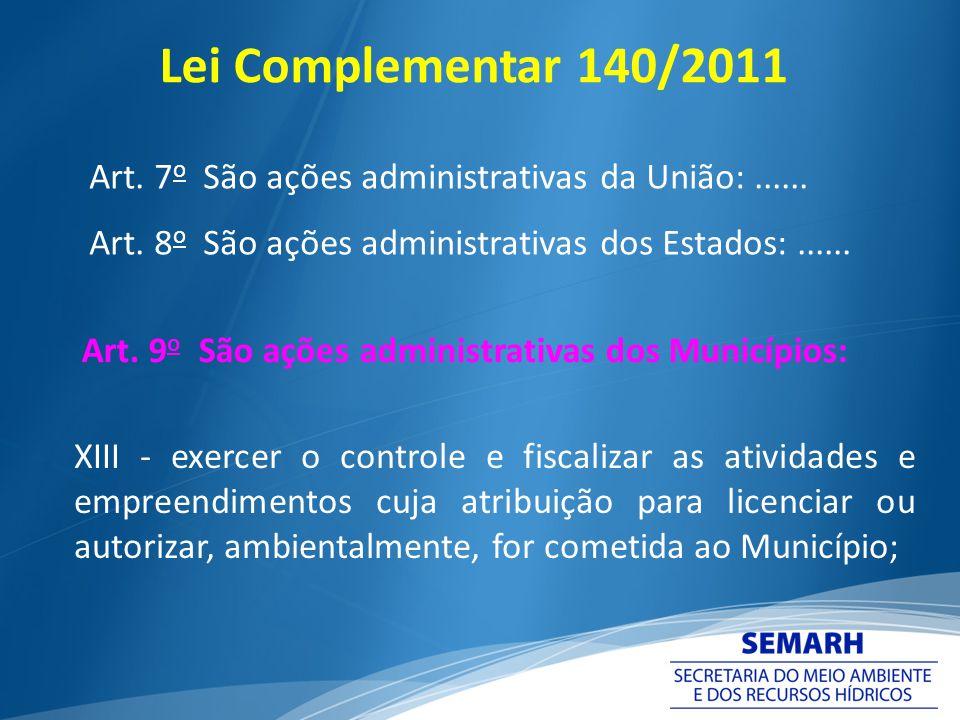 Lei Complementar 140/2011 Art. 7o São ações administrativas da União: ...... Art. 8o São ações administrativas dos Estados: ......