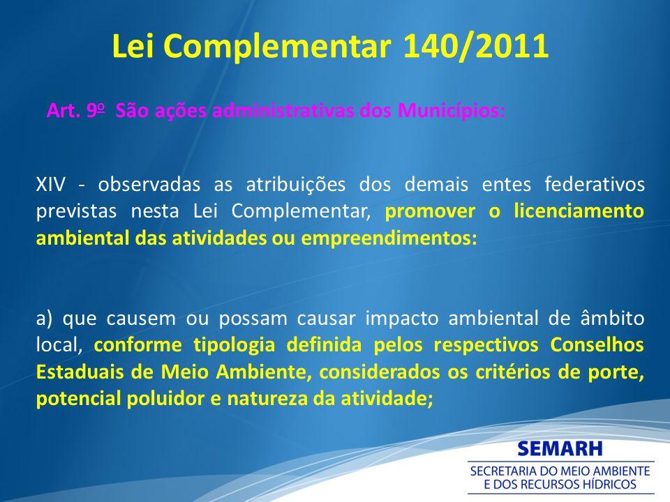 Lei Complementar 140/2011 Art. 9o São ações administrativas dos Municípios: