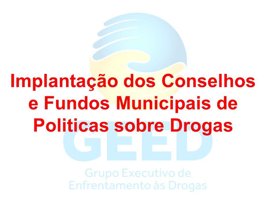 Implantação dos Conselhos e Fundos Municipais de Politicas sobre Drogas
