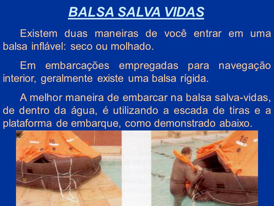 BALSA SALVA VIDAS Existem duas maneiras de você entrar em uma balsa inflável: seco ou molhado.