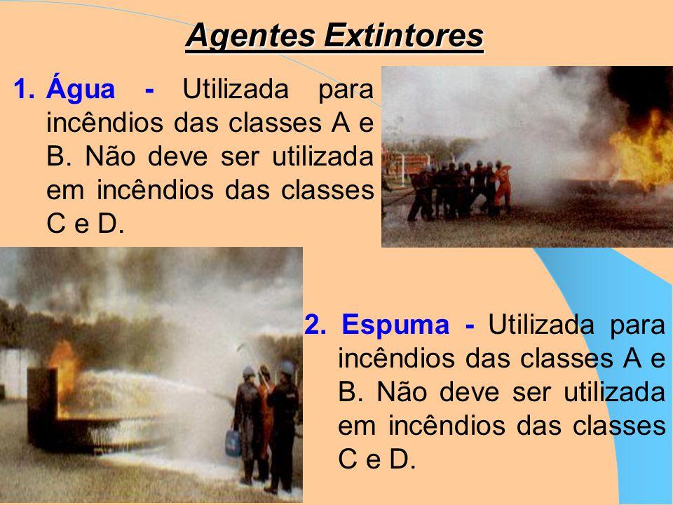 Agentes Extintores Água - Utilizada para incêndios das classes A e B. Não deve ser utilizada em incêndios das classes C e D.