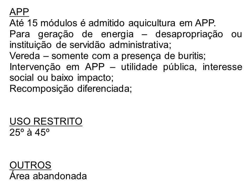 APP Até 15 módulos é admitido aquicultura em APP. Para geração de energia – desapropriação ou instituição de servidão administrativa;