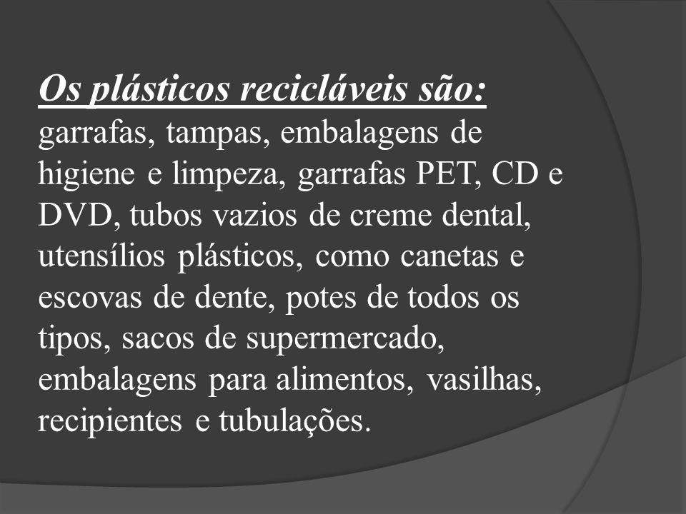Os plásticos recicláveis são: garrafas, tampas, embalagens de higiene e limpeza, garrafas PET, CD e DVD, tubos vazios de creme dental, utensílios plásticos, como canetas e escovas de dente, potes de todos os tipos, sacos de supermercado, embalagens para alimentos, vasilhas, recipientes e tubulações.