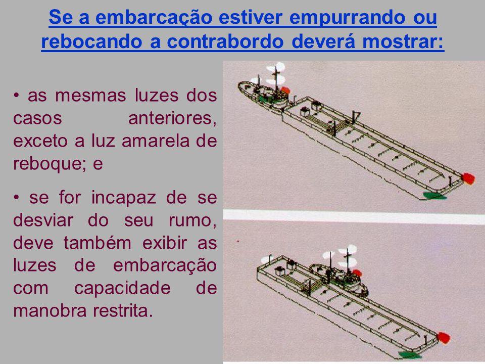 Se a embarcação estiver empurrando ou rebocando a contrabordo deverá mostrar: