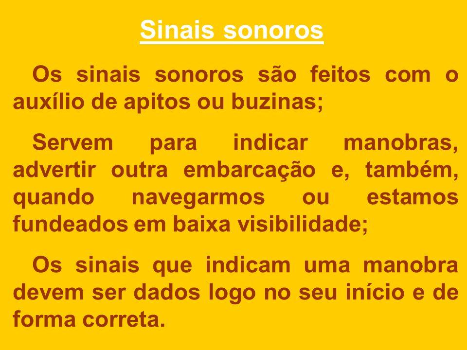 Sinais sonoros Os sinais sonoros são feitos com o auxílio de apitos ou buzinas;