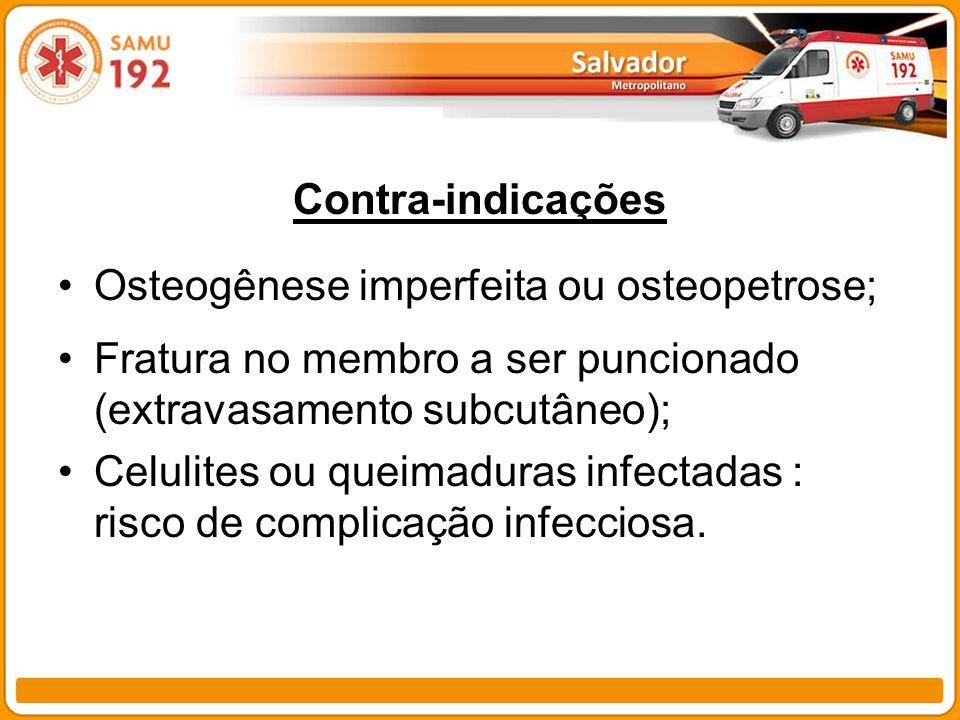 Contra-indicações Osteogênese imperfeita ou osteopetrose; Fratura no membro a ser puncionado (extravasamento subcutâneo);