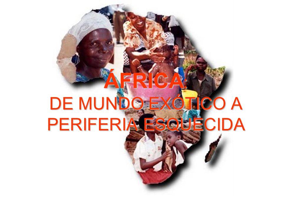 ÁFRICA: DE MUNDO EXÓTICO A PERIFERIA ESQUECIDA
