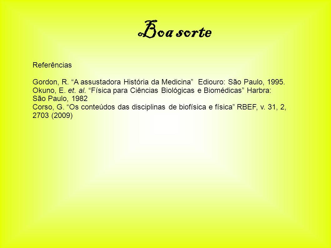 Boa sorte Referências. Gordon, R. A assustadora História da Medicina Ediouro: São Paulo, 1995.