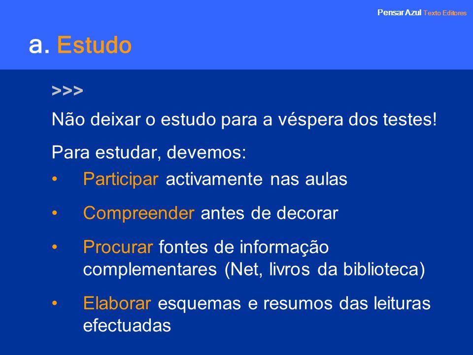 a. Estudo >>> Não deixar o estudo para a véspera dos testes!
