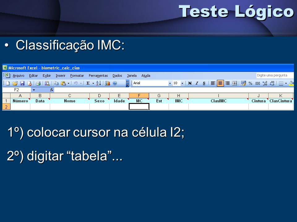 Teste Lógico Classificação IMC: 1º) colocar cursor na célula I2;