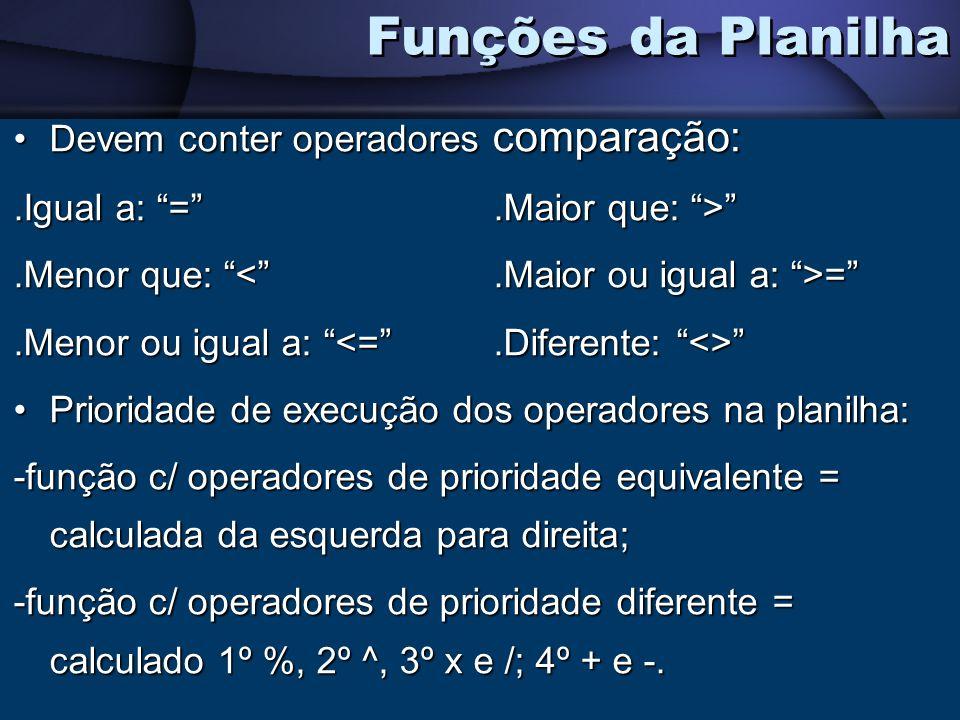 Funções da Planilha Devem conter operadores comparação: