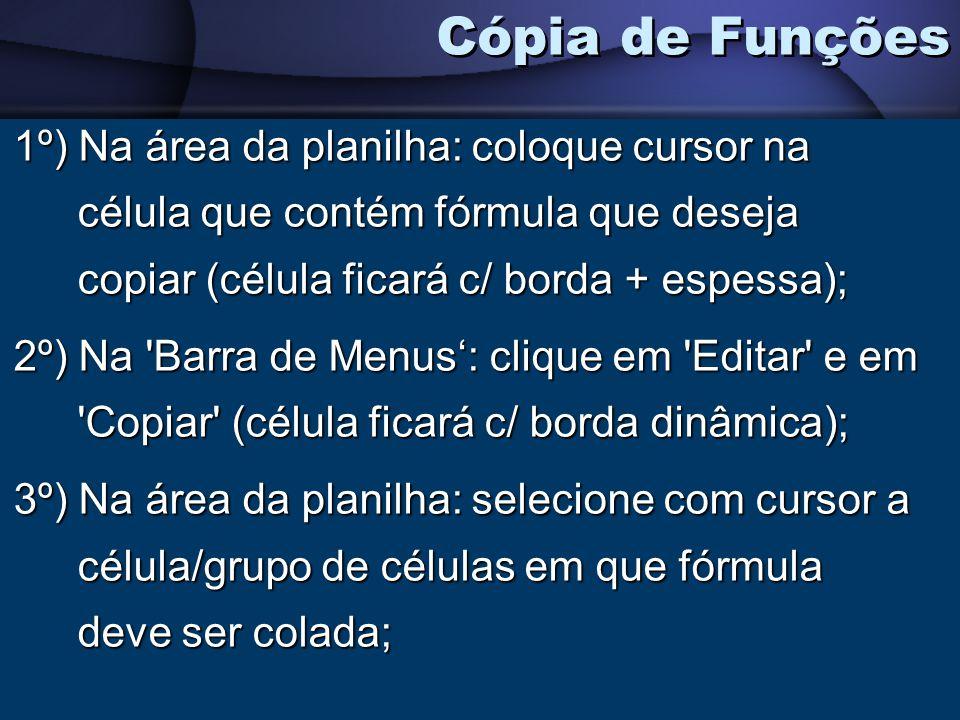Cópia de Funções 1º) Na área da planilha: coloque cursor na célula que contém fórmula que deseja copiar (célula ficará c/ borda + espessa);