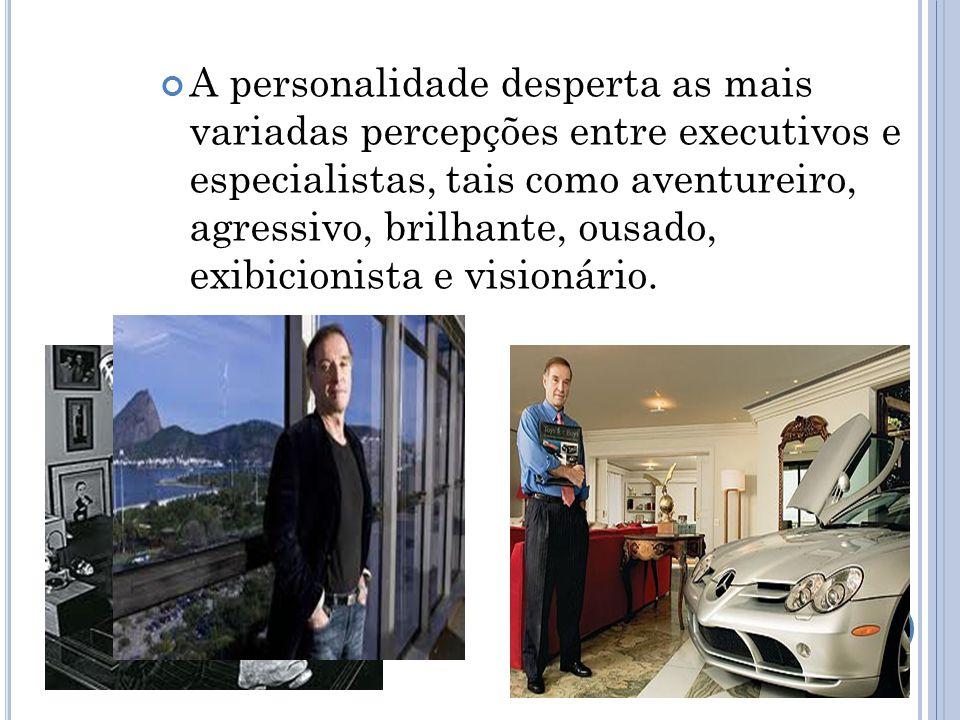 A personalidade desperta as mais variadas percepções entre executivos e especialistas, tais como aventureiro, agressivo, brilhante, ousado, exibicionista e visionário.