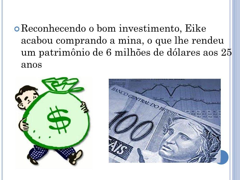 Reconhecendo o bom investimento, Eike acabou comprando a mina, o que lhe rendeu um patrimônio de 6 milhões de dólares aos 25 anos