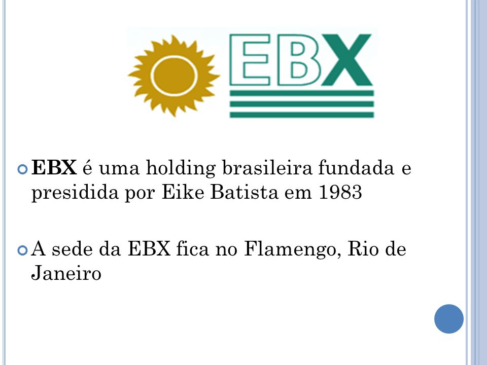 EBX é uma holding brasileira fundada e presidida por Eike Batista em 1983