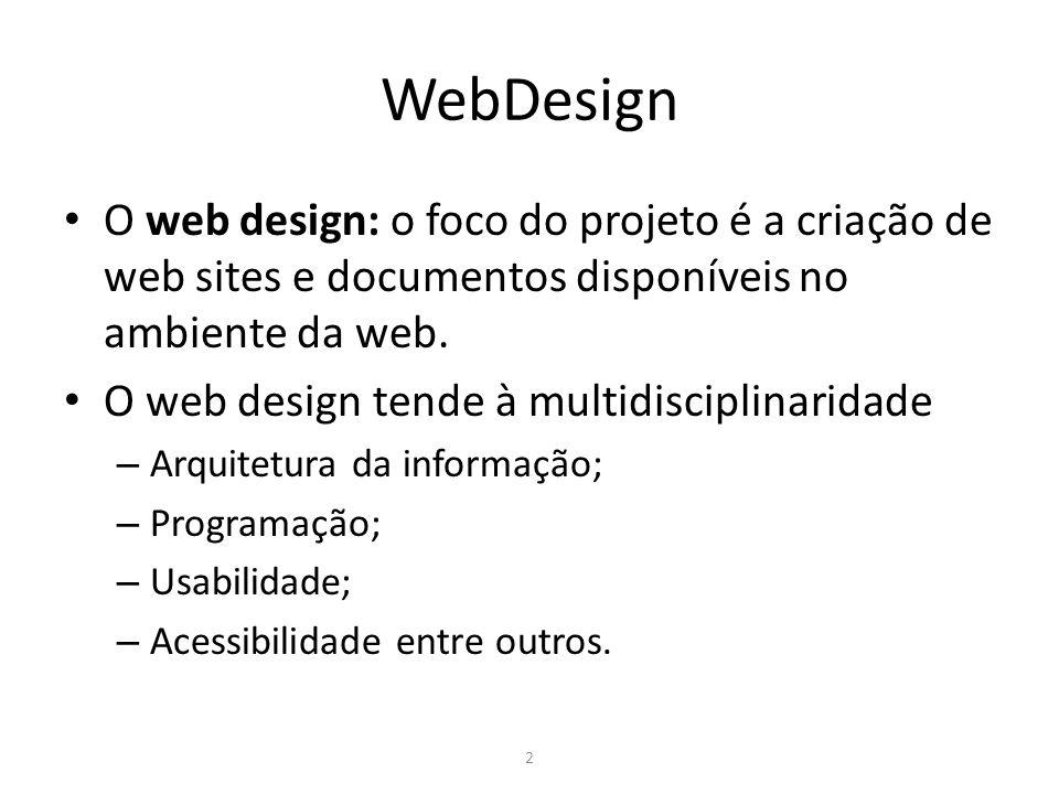 WebDesign O web design: o foco do projeto é a criação de web sites e documentos disponíveis no ambiente da web.