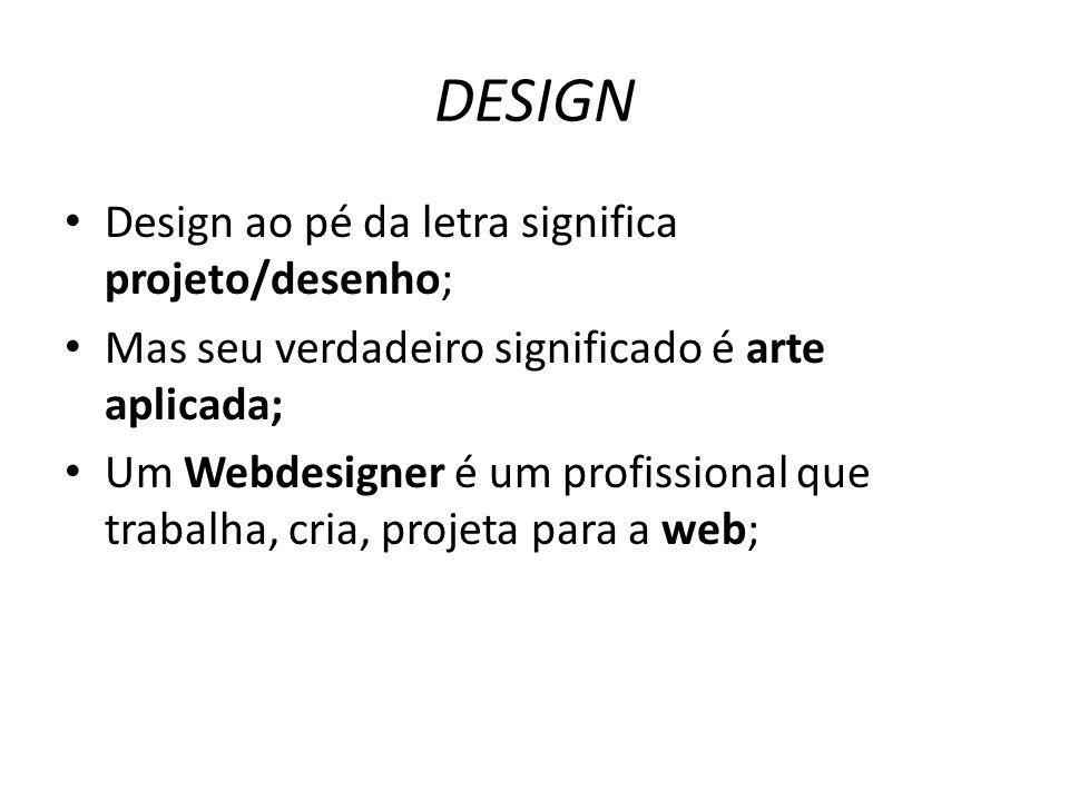 DESIGN Design ao pé da letra significa projeto/desenho;