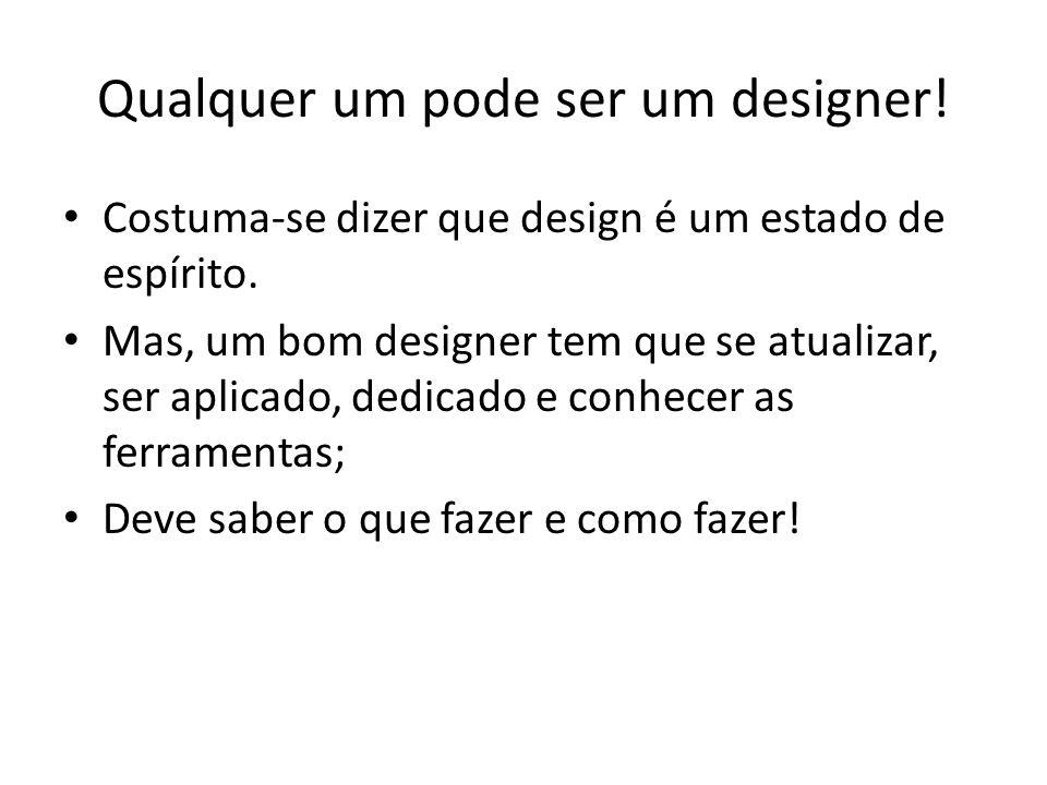 Qualquer um pode ser um designer!