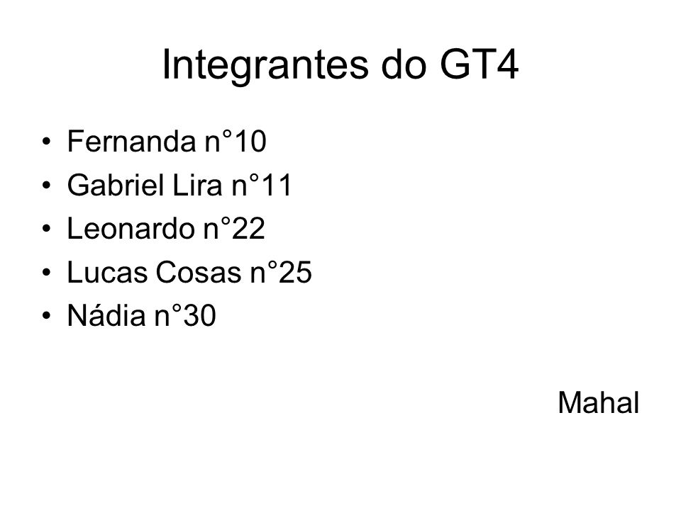 Integrantes do GT4 Fernanda n°10 Gabriel Lira n°11 Leonardo n°22