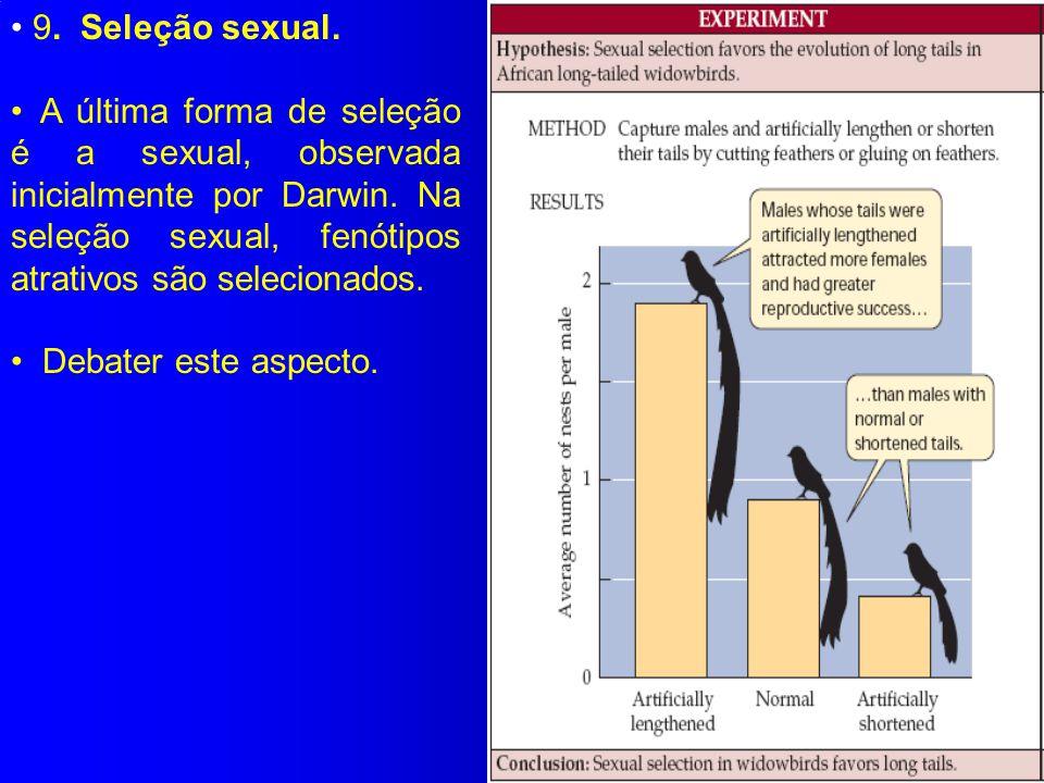 9. Seleção sexual. A última forma de seleção é a sexual, observada inicialmente por Darwin. Na seleção sexual, fenótipos atrativos são selecionados.
