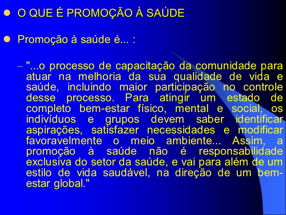 O QUE É PROMOÇÃO À SAÚDE Promoção à saúde é... :