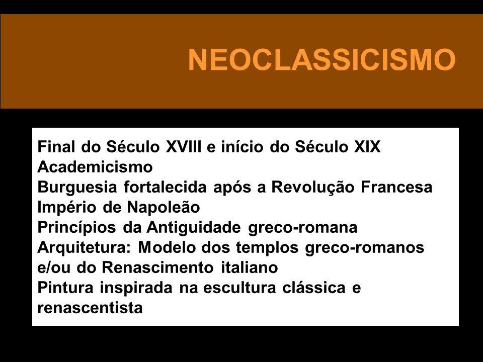 NEOCLASSICISMO Final do Século XVIII e início do Século XIX