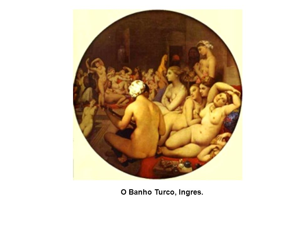 O Banho Turco, Ingres. O Jardim das Delícias, Hieronymus Bosch. 1500