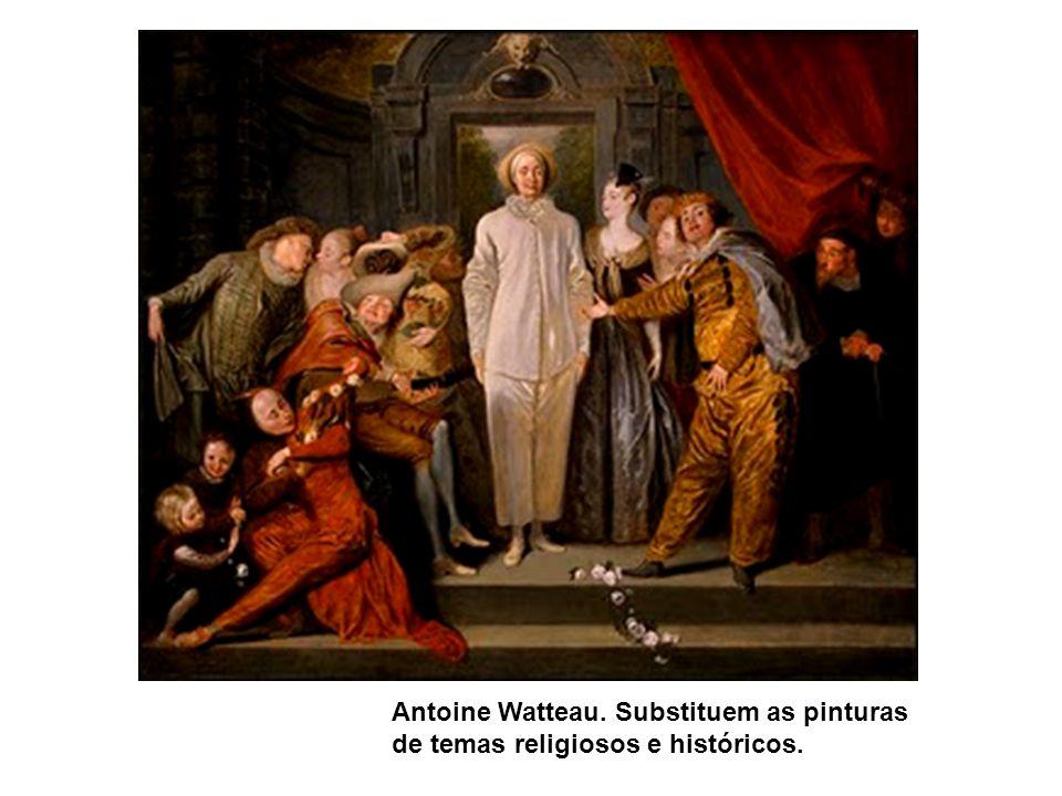 Antoine Watteau. Substituem as pinturas de temas religiosos e históricos.