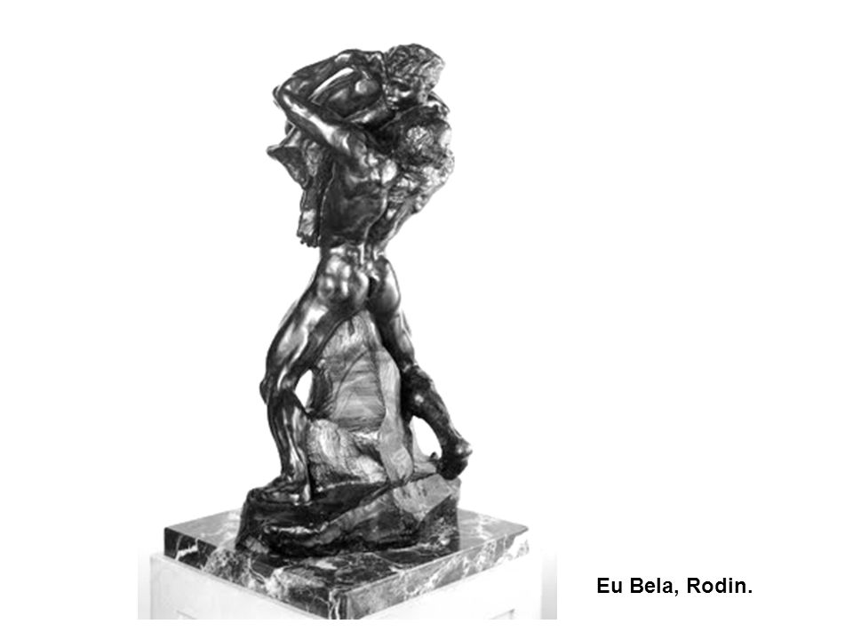 Eu Bela, Rodin. 79