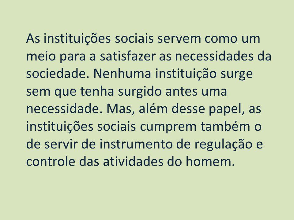 As instituições sociais servem como um meio para a satisfazer as necessidades da sociedade.