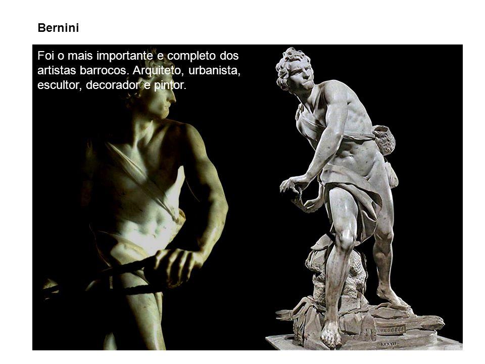 Bernini Foi o mais importante e completo dos artistas barrocos. Arquiteto, urbanista, escultor, decorador e pintor.