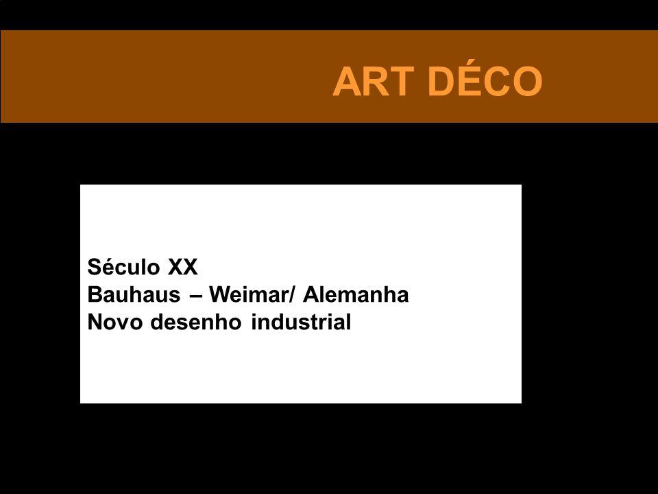 ART DÉCO Século XX Bauhaus – Weimar/ Alemanha Novo desenho industrial