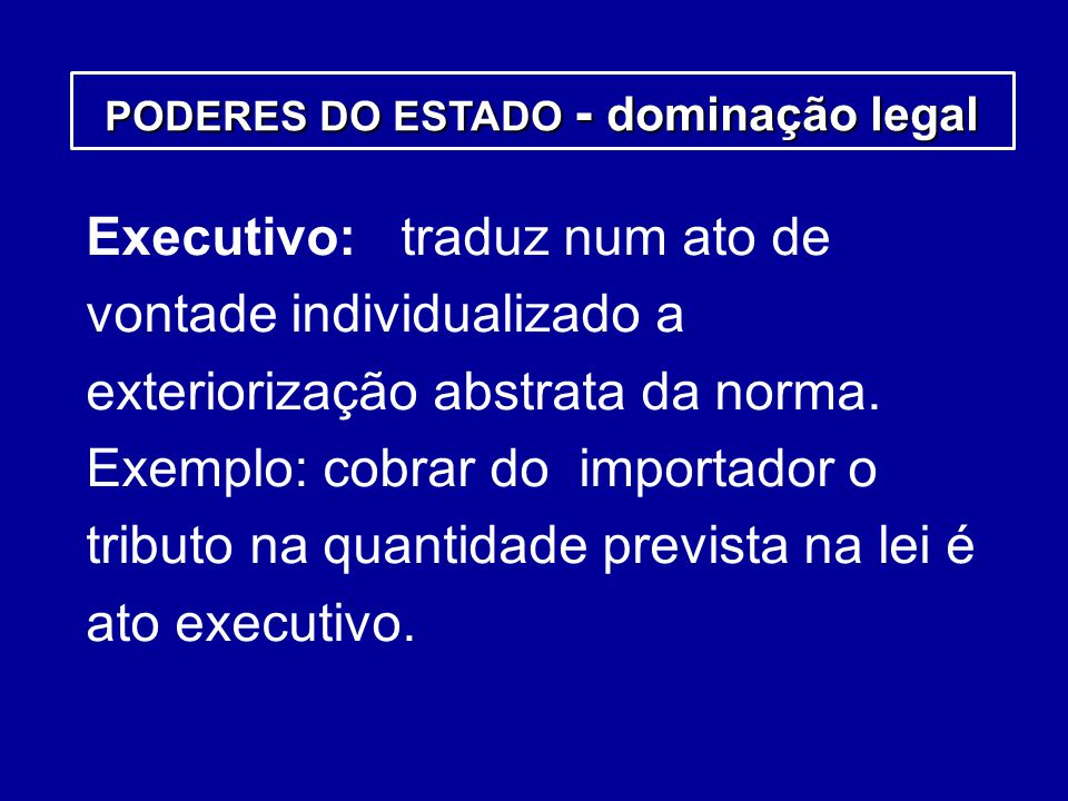 PODERES DO ESTADO - dominação legal
