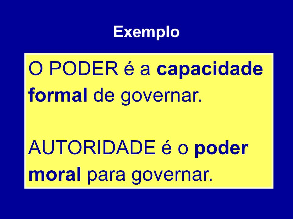 O PODER é a capacidade formal de governar.