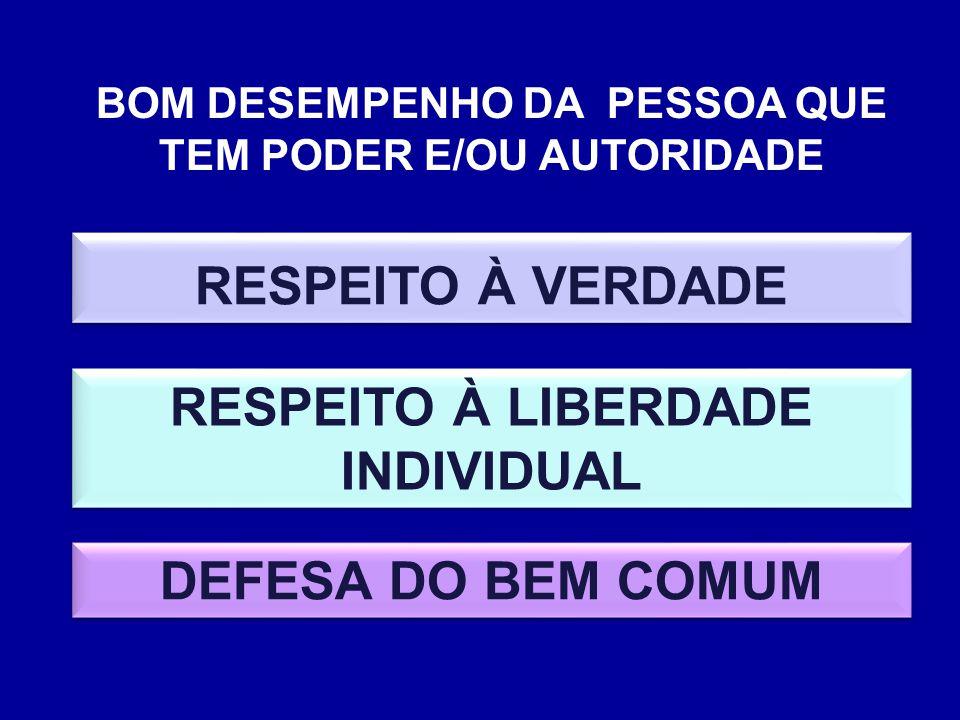RESPEITO À VERDADE RESPEITO À LIBERDADE INDIVIDUAL DEFESA DO BEM COMUM