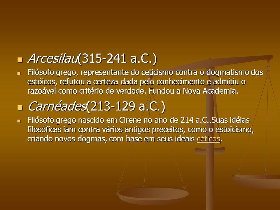 Arcesilau(315-241 a.C.) Carnéades(213-129 a.C.)