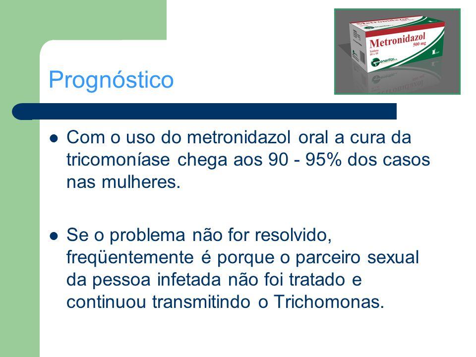 Prognóstico Com o uso do metronidazol oral a cura da tricomoníase chega aos 90 - 95% dos casos nas mulheres.