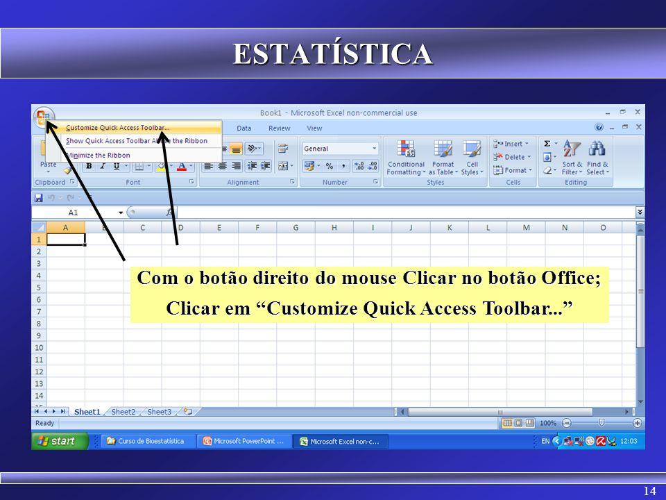 ESTATÍSTICA Com o botão direito do mouse Clicar no botão Office;