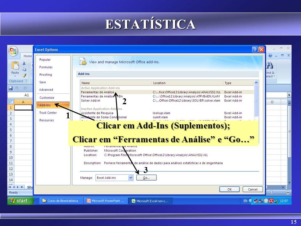 ESTATÍSTICA 2 1 Clicar em Add-Ins (Suplementos);