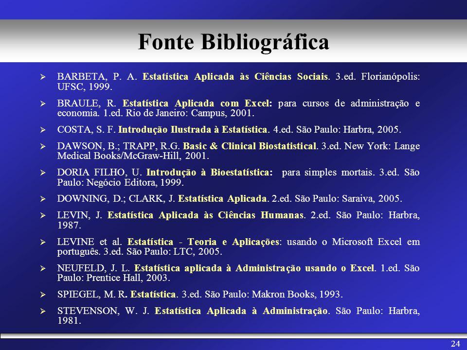Fonte Bibliográfica BARBETA, P. A. Estatística Aplicada às Ciências Sociais. 3.ed. Florianópolis: UFSC, 1999.