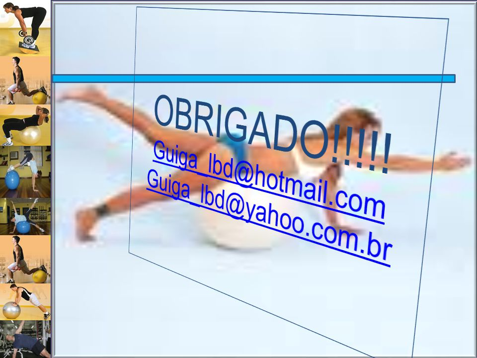 OBRIGADO!!!!! Guiga_lbd@hotmail.com Guiga_lbd@yahoo.com.br