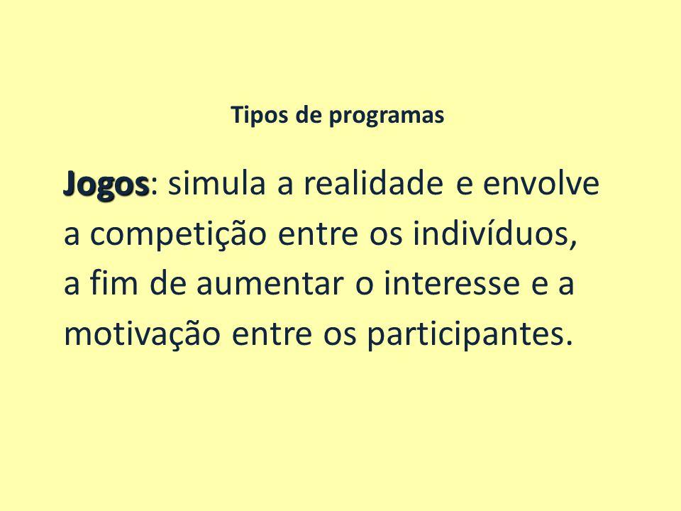 Jogos: simula a realidade e envolve a competição entre os indivíduos,